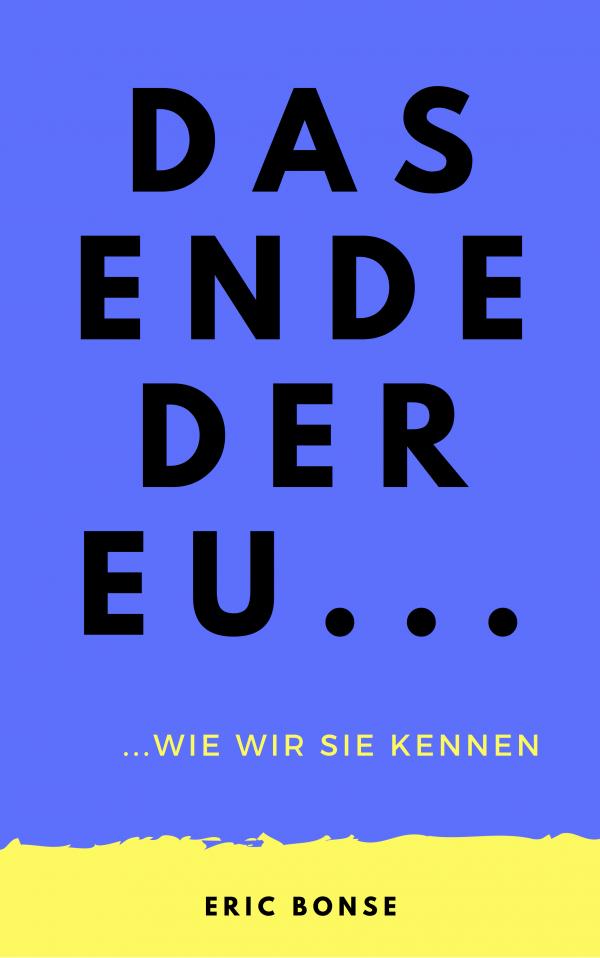 Das Ende 600x958 - Das Ende der EU... wie wir sie kennen