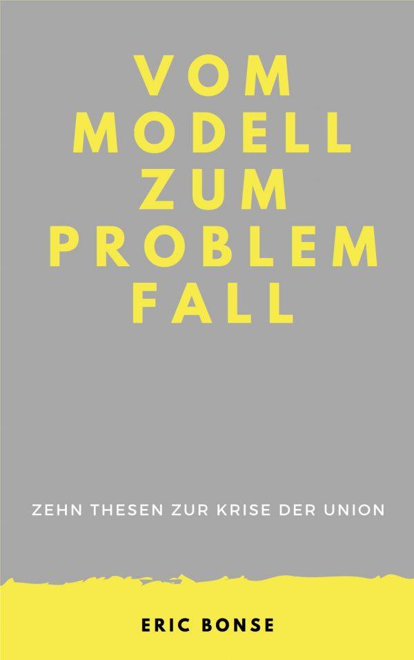 Cover Vom Modell zum Problemfall 600x957 - Vom Modell zum Problemfall - Zehn Thesen zur Krise der Union